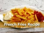 जानिए घर पर टेस्टी-टेस्टी फ्रेंच फ्राइस बनाने का तरीका