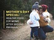 मदर्स डे स्पेशल : दूसरी गर्भावस्था के बाद हर मां को खाने चाहिए यह फूड्स
