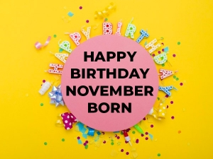 Happy Birthday Know The Personality Traits Of November Born People